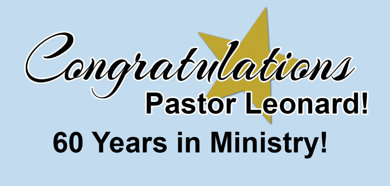 Congratulations Pastor Leonard! 60 years in ministry